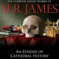 An Episode of Cathedral History - Montague Rhodes James