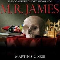 Martin's Close - Montague Rhodes James