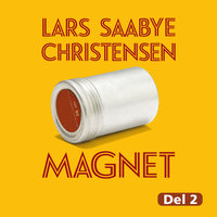 Magnet - del 2 - Lars Saabye Christensen