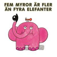 Fem myror är fler än fyra elefanter - Various Authors