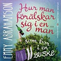Hur man förälskar sig i en man som bor i en buske - Emmy Abrahamson