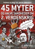 45 myter og halve sandheder om 2. Verdenskrig - Thomas Oldrup, Jakob Sørensen