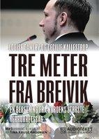Tre meter fra Breivik - en beretning fra Nordens største terrorretsag - Louise Damløv, Cecilie Kallestrup