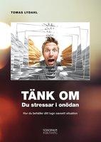 Tänk om - Du stressar i onödan - Tomas Lydahl