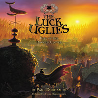 The Luck Uglies #3: Rise of the Ragged Clover - Paul Durham