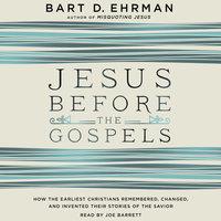 Jesus Before the Gospels - Bart D. Ehrman
