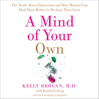 A Mind of Your Own - Dr. Kelly Brogan, Kristin Loberg