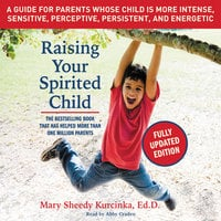 Raising Your Spirited Child, Third Edition - Mary Sheedy Kurcinka