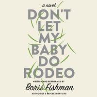Don't Let My Baby Do Rodeo - Boris Fishman