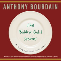 The Bobby Gold Stories - Anthony Bourdain