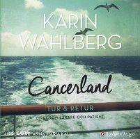 Cancerland – tur & retur : Livet som läkare och patient - Karin Wahlberg