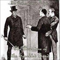 Sherlock Holmes: The Adventure of the Speckled Band - Sir Arthur Conan Doyle