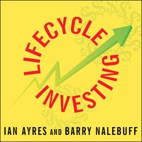 Lifecycle Investing: A New, Safe, and Audacious Way to Improve the Performance of Your Retirement Portfolio - Barry Nalebuff, Ian Ayres