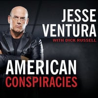 American Conspiracies: Lies, Lies, and More Dirty Lies That the Government Tells Us - Dick Russell, Jesse Ventura