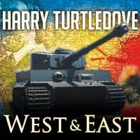 The War That Came Early: West and East - Harry Turtledove