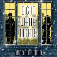 Eight White Nights - Andre Aciman