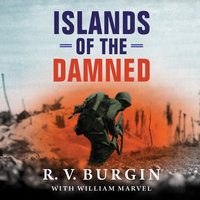 Islands of the Damned: A Marine at War in the Pacific - R.V. Burgin, William Marvel