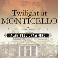 Twilight at Monticello: The Final Years of Thomas Jefferson - Alan Pell Crawford