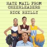 Hate Mail from Cheerleaders: And Other Adventures from the Life of Reilly - Rick Reilly
