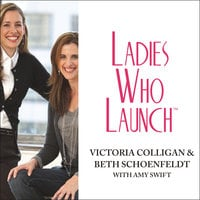 Ladies Who Launch: Embracing Entrepreneurship & Creativity as a Lifestyle - Victoria Colligan,Beth Schoenfeldt,Amy Swift