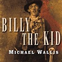 Billy the Kid - Michael Wallis