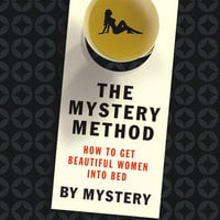 The Mystery Method: How to Get Beautiful Women into Bed - Chris Odom,Mystery