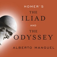 Homer's The Iliad and The Odyssey: A Biography - Alberto Manguel