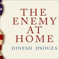 The Enemy at Home: The Cultural Left and its Responsibility for 9/11 - Dinesh D'Souza