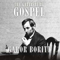 The Gettysburg Gospel: The Lincoln Speech that Nobody Knows - Gabor Boritt