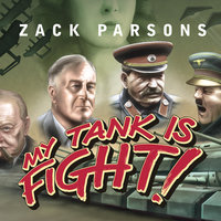 My Tank Is Fight!: Deranged Inventions of WWII - Zack Parsons