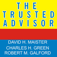 The Trusted Advisor - Charles H. Green, David H. Maister, Robert M. Galford