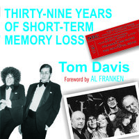 Thirty-Nine Years of Short-Term Memory Loss: The Early Days of SNL from Someone Who Was There - Tom Davis