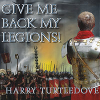 Give Me Back My Legions! - Harry Turtledove