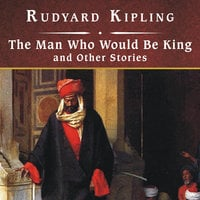 The Man Who Would Be King and Other Stories - Rudyard Kipling