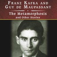 The Metamorphosis and Other Stories - Guy de Maupassant, Franz Kafka