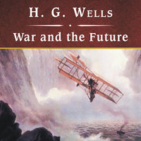 War and the Future - H.G. Wells