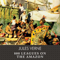800 Leagues on the Amazon - Jules Verne