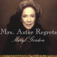 Mrs. Astor Regrets: The Hidden Betrayals of a Family Beyond Reproach - Meryl Gordon