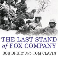 The Last Stand of Fox Company: A True Story of U.S. Marines in Combat - Tom Clavin, Bob Drury