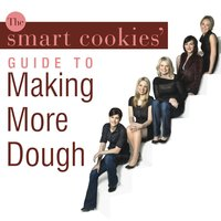 The Smart Cookies' Guide to Making More Dough - Jennifer Barrett,Smart Cookies