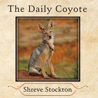 The Daily Coyote: A Story of Love, Survival, and Trust in the Wilds of Wyoming - Shreve Stockton