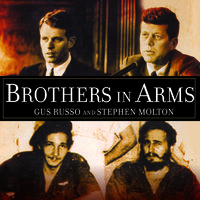 Brothers in Arms: The Kennedys, the Castros, and the Politics of Murder - Stephen Molton, Gus Russo