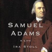 Samuel Adams: A Life - Ira Stoll