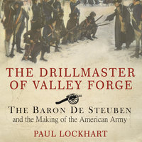 The Drillmaster of Valley Forge - Paul Lockhart