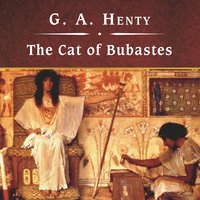 The Cat of Bubastes - G.A. Henty