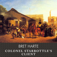 Colonel Starbottles Client and Other Short Stories - Bret Harte