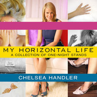 My Horizontal Life: A Collection of One-Night Stands - Chelsea Handler