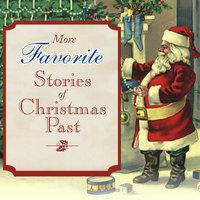 More Favorite Stories of Christmas Past - Charles Dickens, L.M. Montgomery, Louisa May Alcott, Hans Christian Andersen, Henry Van Dyke
