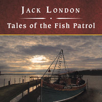 Tales of the Fish Patrol - Jack London
