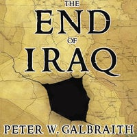 The End of Iraq: How American Incompetence Created a War Without End - Peter W. Galbraith
